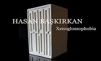 Hasan Başkırkan Sergisi Xenoglossophobia