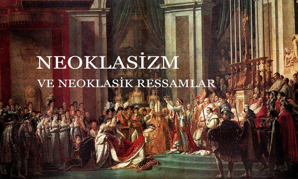 Neoklasisizm Nedir Neoklasisizm ressamları kimlerdir